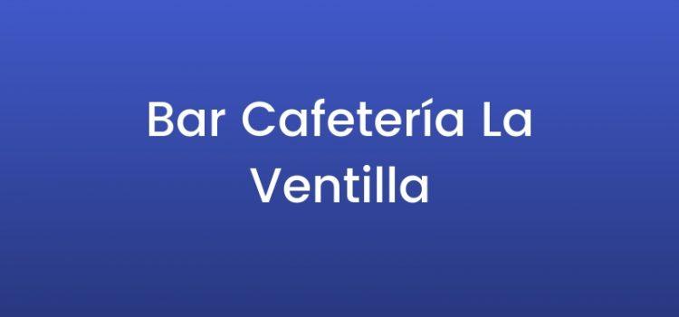 Bar Cafetería La Ventilla