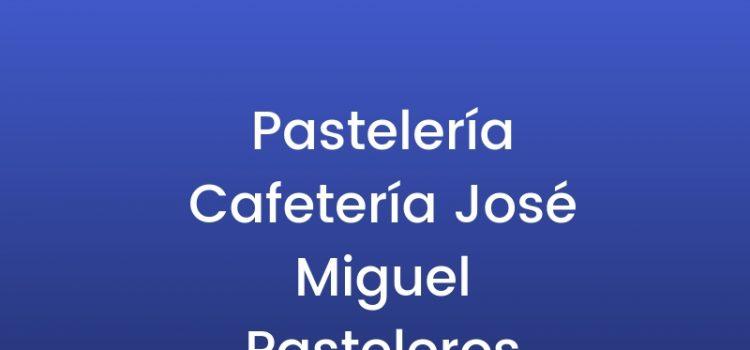 Pastelería Cafetería José Miguel Pasteleros