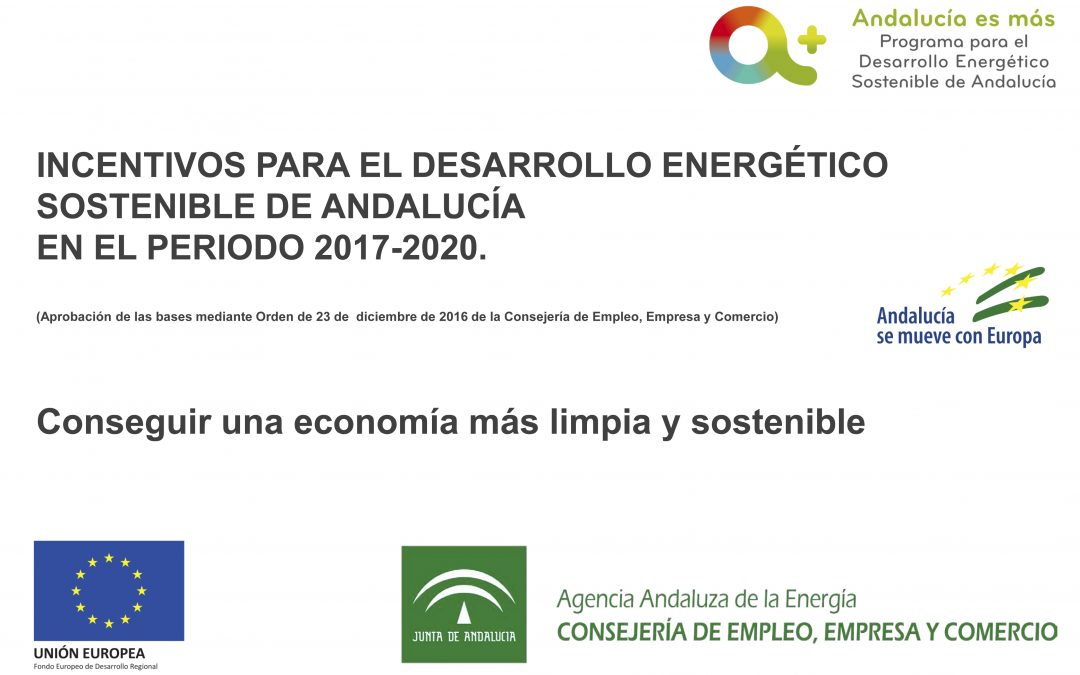 INCENTIVOS PARA EL DESARROLLO ENERGÉTICO SOSTENIBLE DE ANDALUCÍA EN EL PERIODO 2017-2020. (Aprobación de las bases mediante Orden de 23 de  diciembre de 2016 de la Consejería de Empleo, Empresa y Comercio.